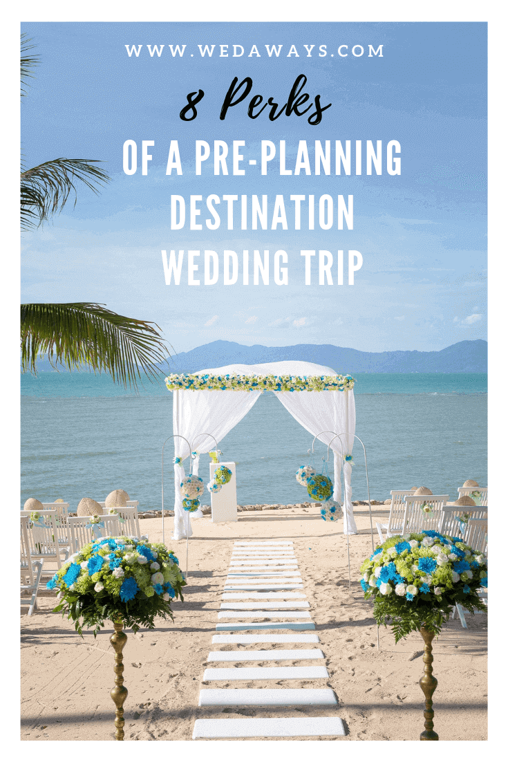 Perks Of A Pre-Planning Destination Wedding Trip